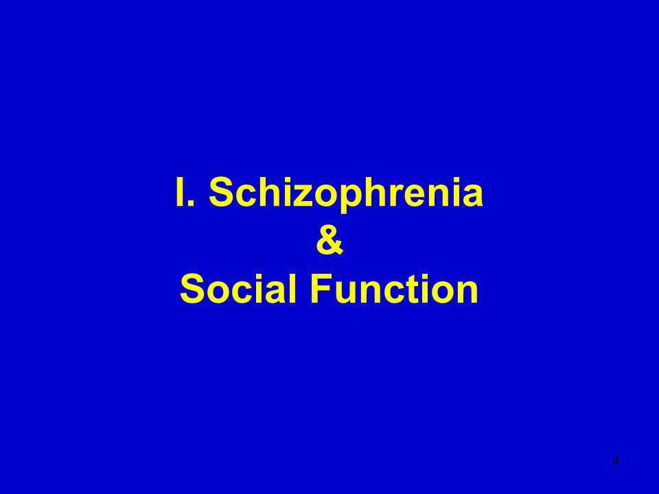 4 I. Schizophrenia & Social Function