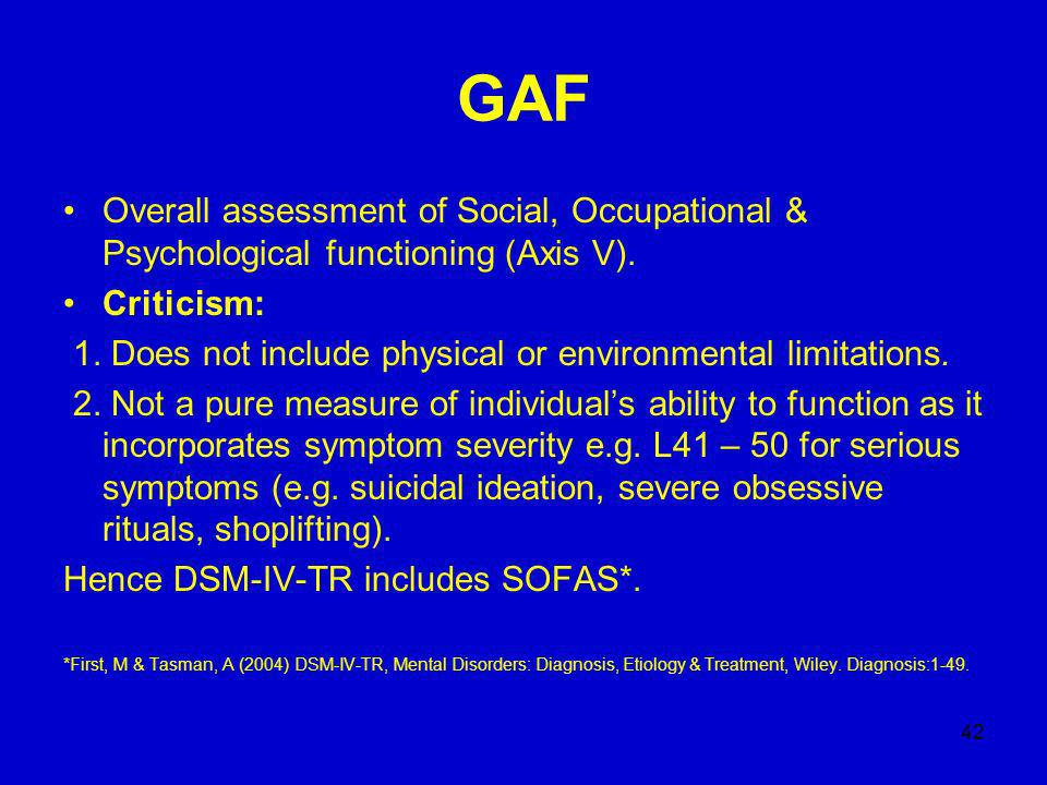 42 GAF Overall assessment of Social, Occupational & Psychological functioning (Axis V).