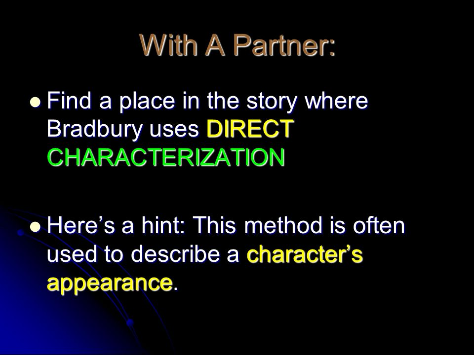 With A Partner: Find a place in the story where Bradbury uses DIRECT CHARACTERIZATION Find a place in the story where Bradbury uses DIRECT CHARACTERIZ