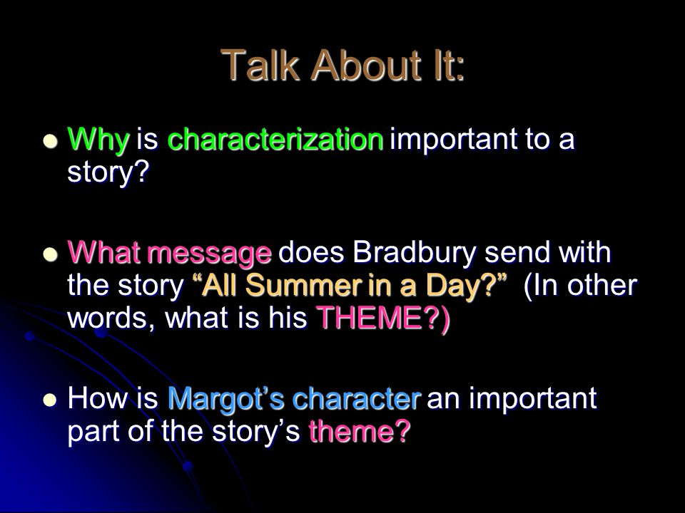 Talk About It: Why is characterization important to a story? Why is characterization important to a story? What message does Bradbury send with the st