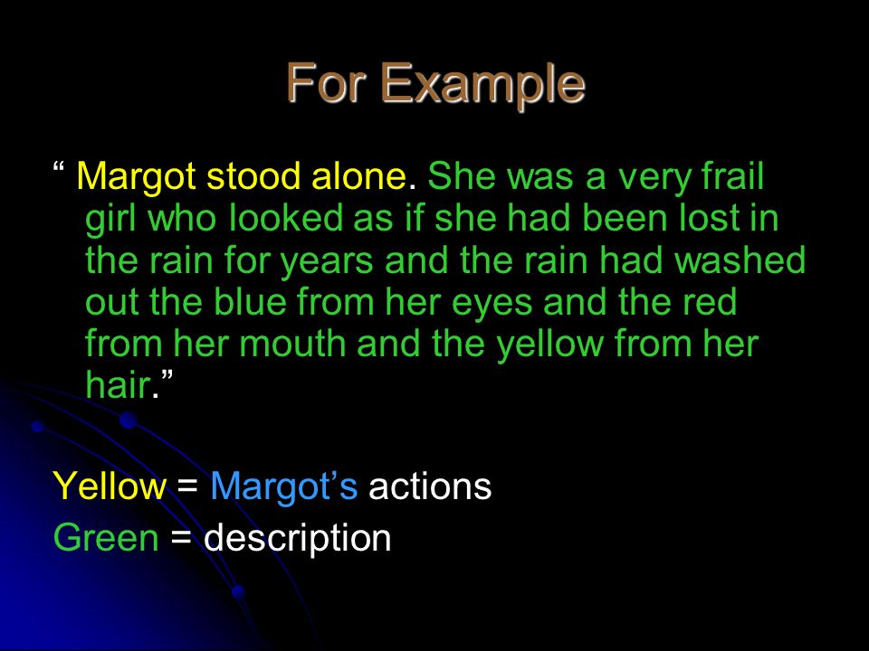 For Example Margot stood alone. She was a very frail girl who looked as if she had been lost in the rain for years and the rain had washed out the blu