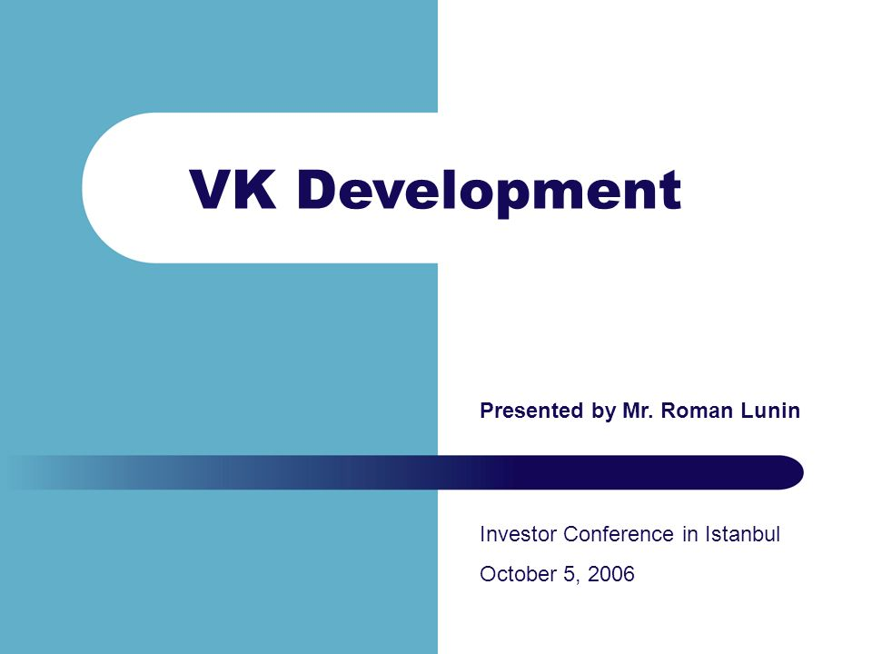 VK Development Investor Conference in Kyiv May 18, 2006 Presented by Roman Lunin VK Development Investor Conference in Istanbul October 5, 2006 Presented by Mr.