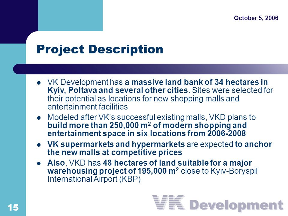 October 5, Project Description VK Development has a massive land bank of 34 hectares in Kyiv, Poltava and several other cities.