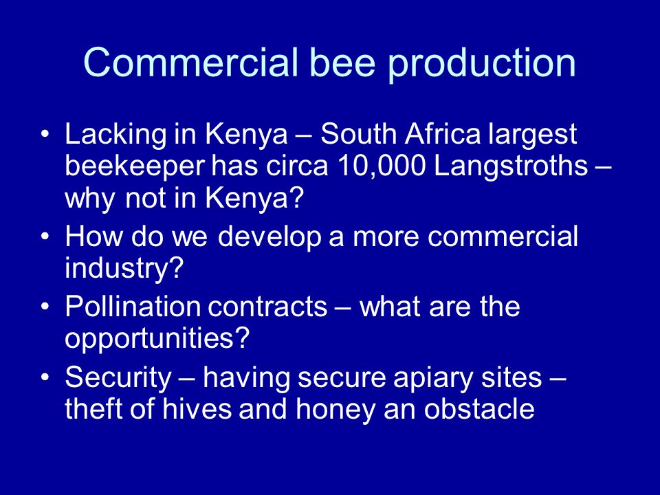 Commercial bee production Lacking in Kenya – South Africa largest beekeeper has circa 10,000 Langstroths – why not in Kenya.