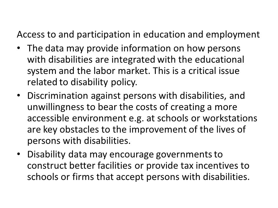 Access to and participation in education and employment The data may provide information on how persons with disabilities are integrated with the educ