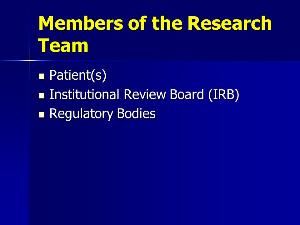 Members of the Research Team Patient(s) Patient(s) Institutional Review Board (IRB) Institutional Review Board (IRB) Regulatory Bodies Regulatory Bodi