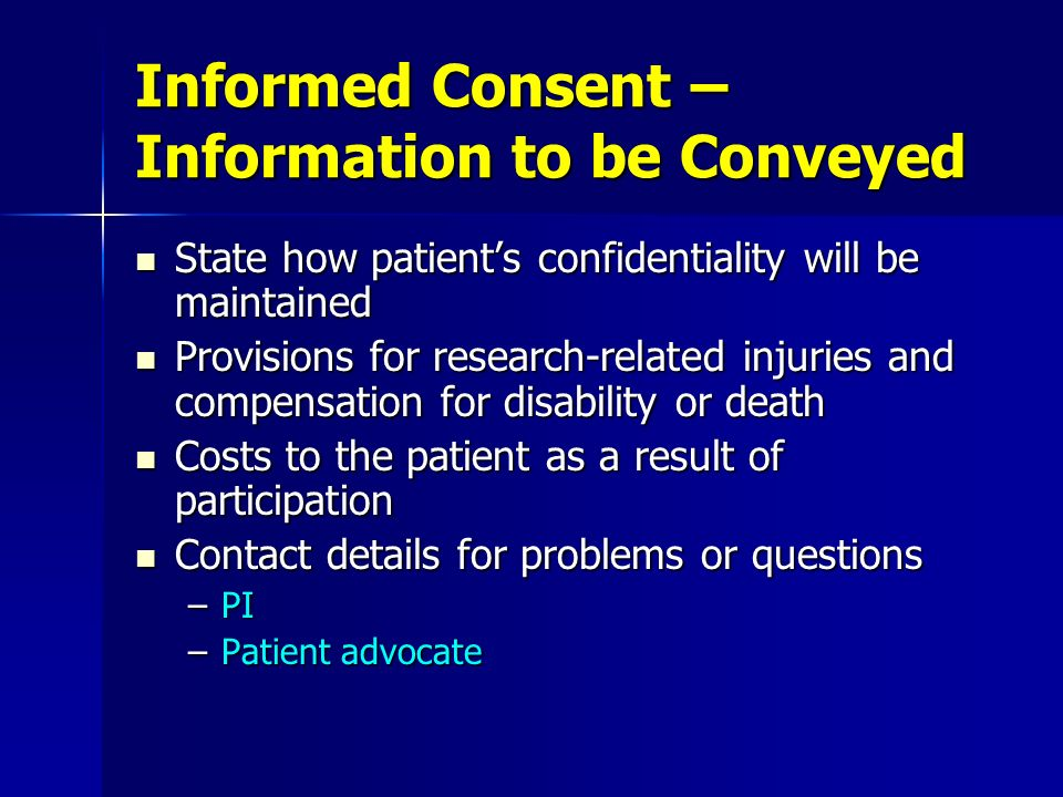 Informed Consent – Information to be Conveyed State how patients confidentiality will be maintained State how patients confidentiality will be maintai