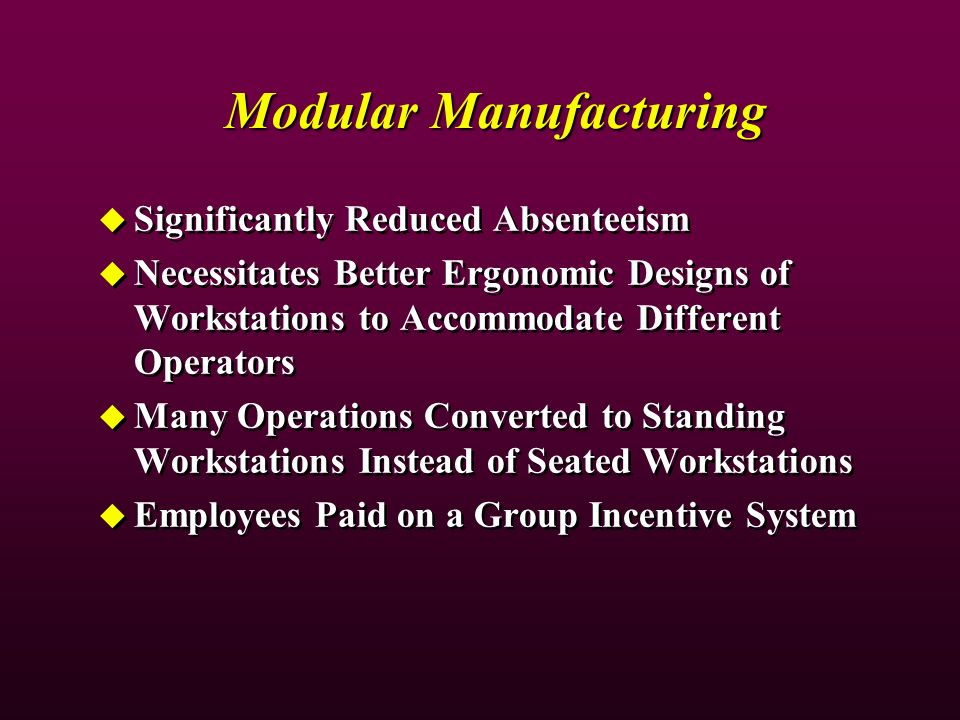 Modular Manufacturing Significantly Reduced Absenteeism Necessitates Better Ergonomic Designs of Workstations to Accommodate Different Operators Many