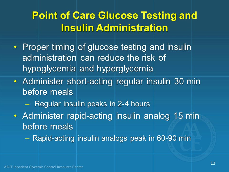 Point of Care Glucose Testing and Insulin Administration Proper timing of glucose testing and insulin administration can reduce the risk of hypoglycem