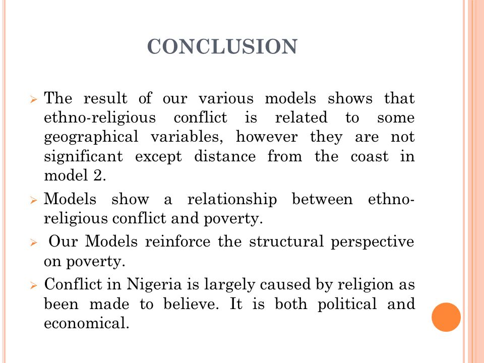 CONCLUSION The result of our various models shows that ethno-religious conflict is related to some geographical variables, however they are not significant except distance from the coast in model 2.