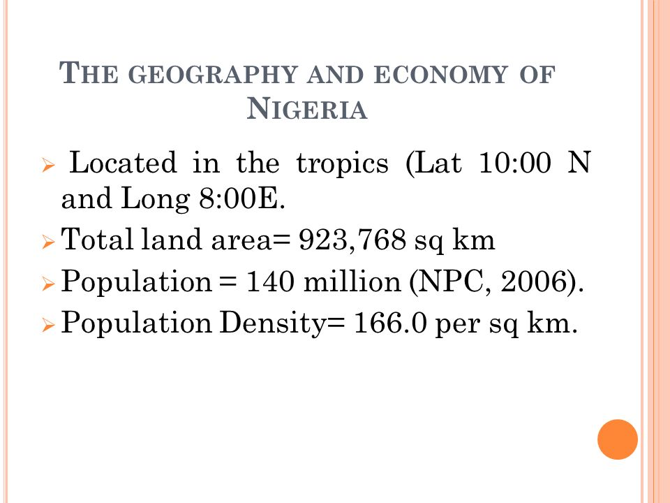 T HE GEOGRAPHY AND ECONOMY OF N IGERIA Located in the tropics (Lat 10:00 N and Long 8:00E.