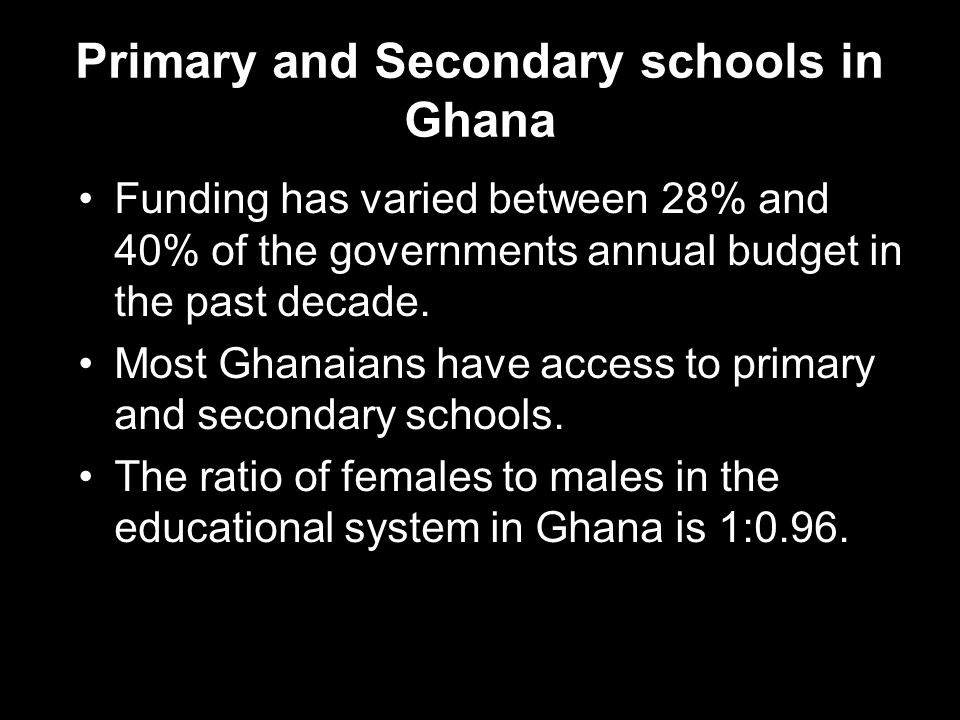 Primary and Secondary schools in Ghana Funding has varied between 28% and 40% of the governments annual budget in the past decade.