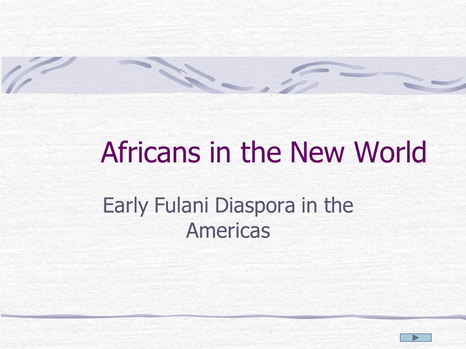 Africans in the New World Early Fulani Diaspora in the Americas
