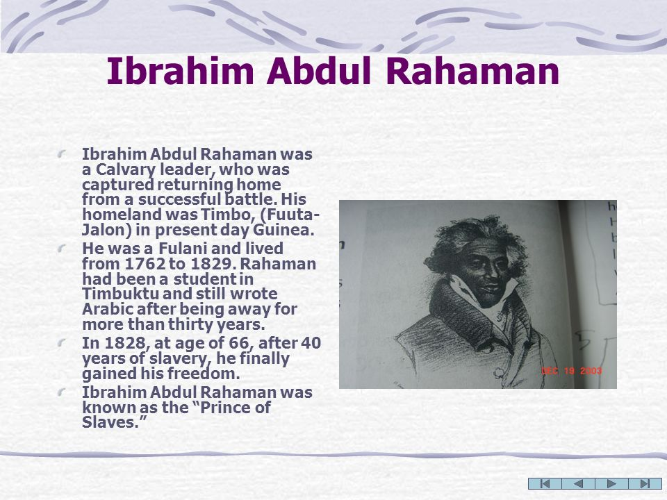 Ibrahim Abdul Rahaman Ibrahim Abdul Rahaman was a Calvary leader, who was captured returning home from a successful battle. His homeland was Timbo, (F