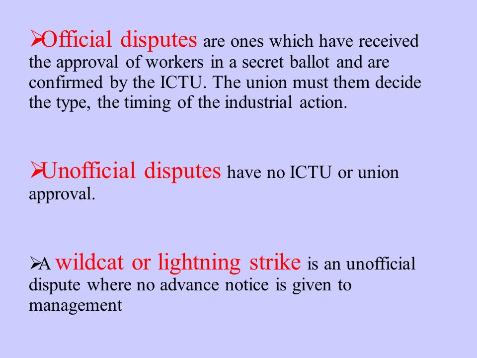 Official disputes are ones which have received the approval of workers in a secret ballot and are confirmed by the ICTU.