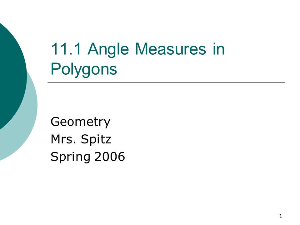 1 11.1 Angle Measures in Polygons Geometry Mrs. Spitz Spring 2006