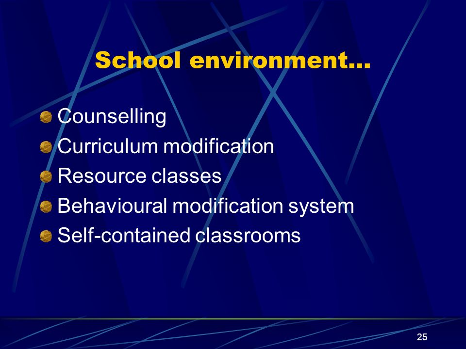 25 School environment… Counselling Curriculum modification Resource classes Behavioural modification system Self-contained classrooms