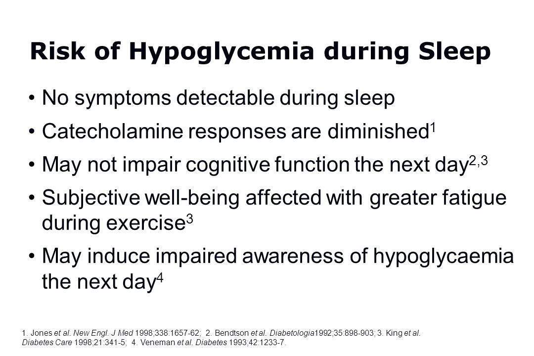 Risk of Hypoglycemia during Sleep No symptoms detectable during sleep Catecholamine responses are diminished 1 May not impair cognitive function the n