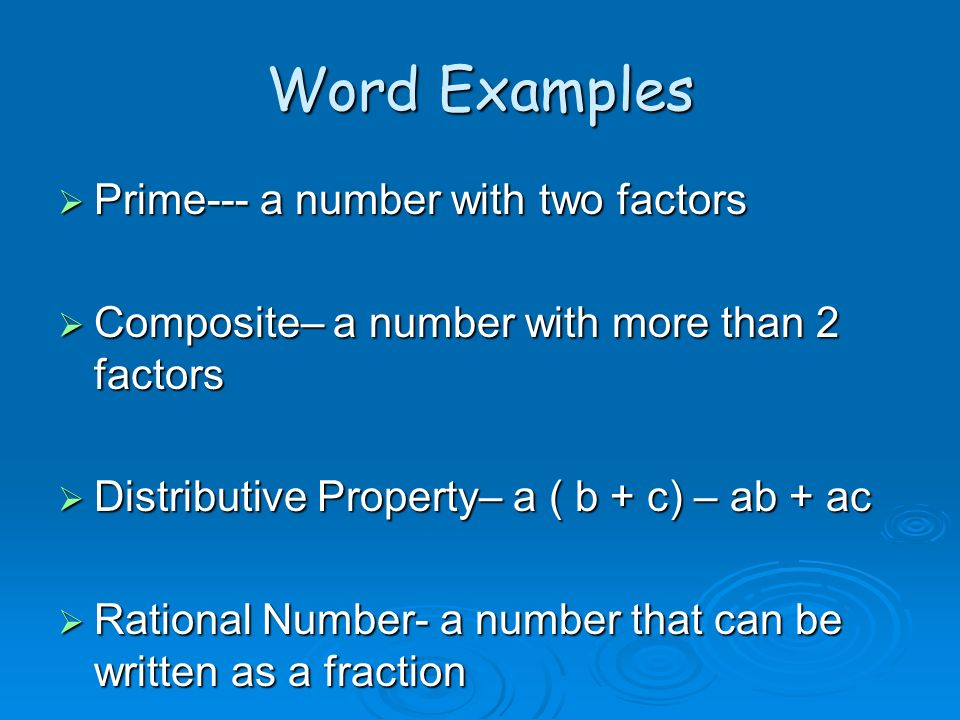 Word Examples Prime--- a number with two factors Prime--- a number with two factors Composite– a number with more than 2 factors Composite– a number w