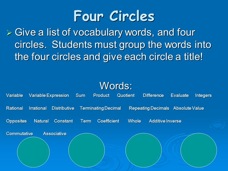 Four Circles Give a list of vocabulary words, and four circles. Students must group the words into the four circles and give each circle a title! Give