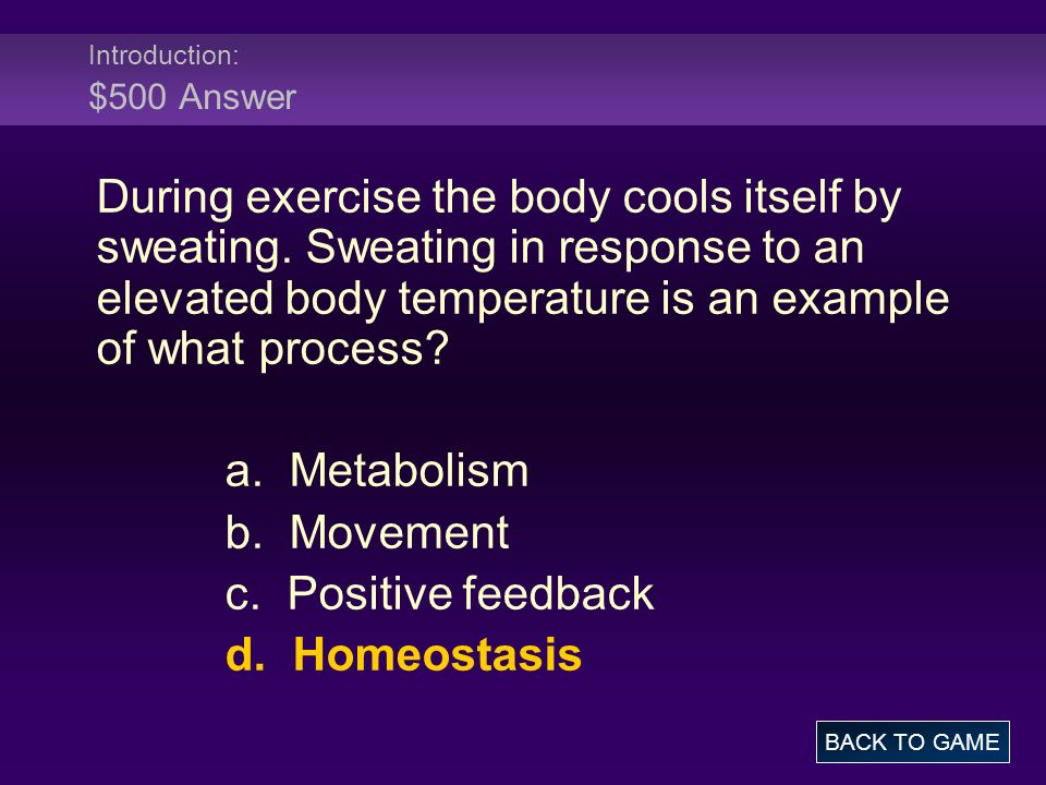 Introduction: $500 Answer During exercise the body cools itself by sweating. Sweating in response to an elevated body temperature is an example of wha