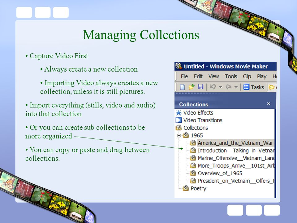Managing Collections Capture Video First Always create a new collection Importing Video always creates a new collection, unless it is still pictures.