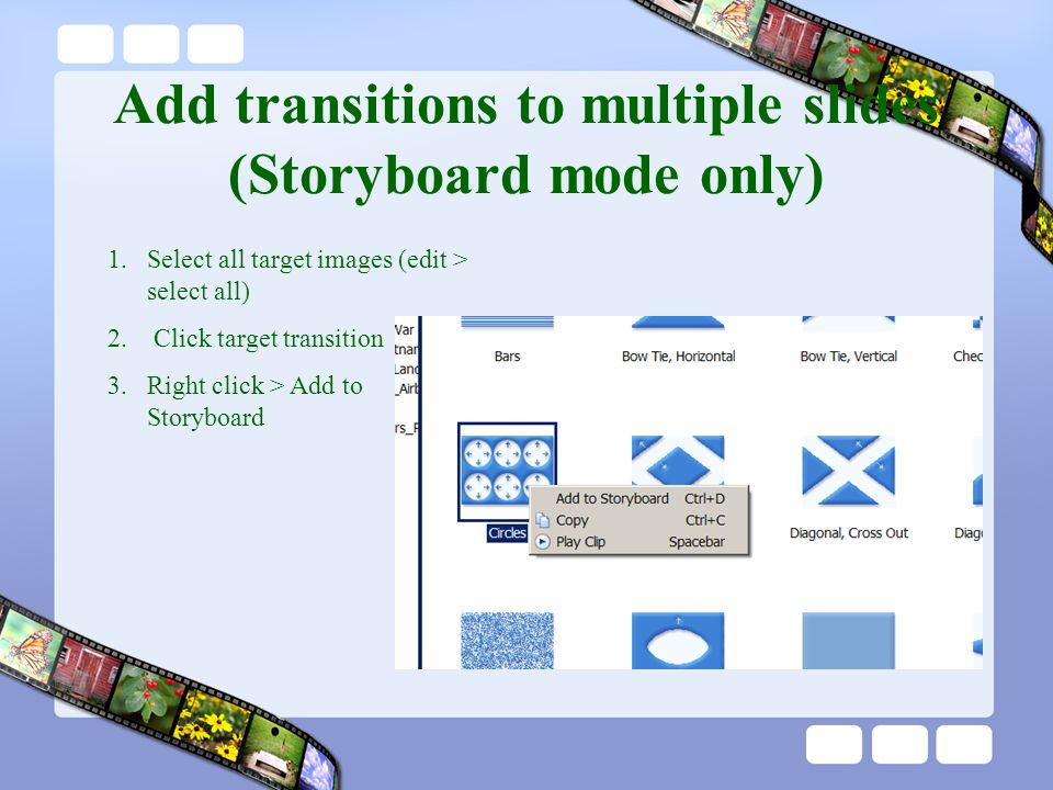 Add transitions to multiple slides (Storyboard mode only) 1.Select all target images (edit > select all) 2.