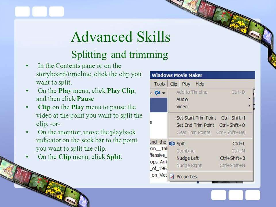 Advanced Skills Splitting and trimming In the Contents pane or on the storyboard/timeline, click the clip you want to split.