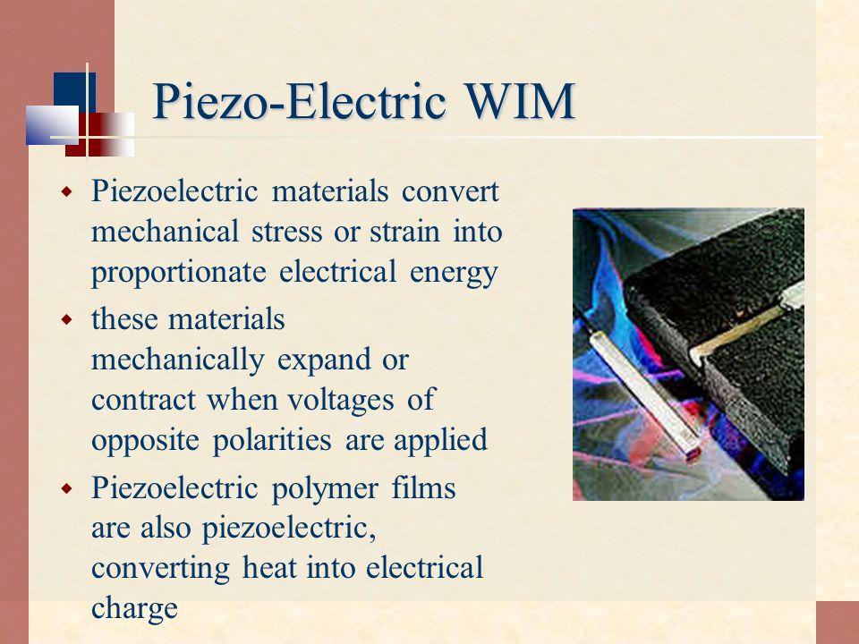 Piezo-Electric WIM Piezoelectric materials convert mechanical stress or strain into proportionate electrical energy these materials mechanically expan