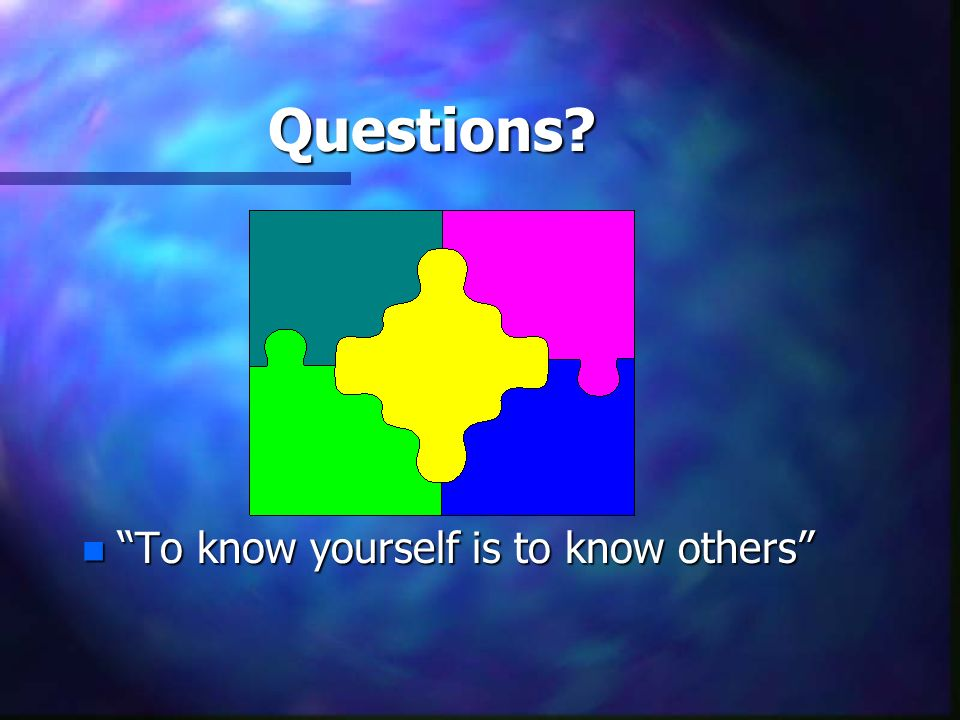 Questions? n To know yourself is to know others