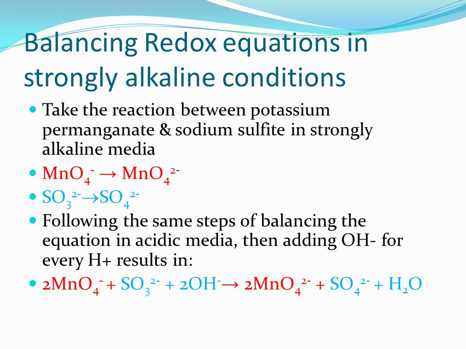 Balancing Redox equations in strongly alkaline conditions Take the reaction between potassium permanganate & sodium sulfite in strongly alkaline media