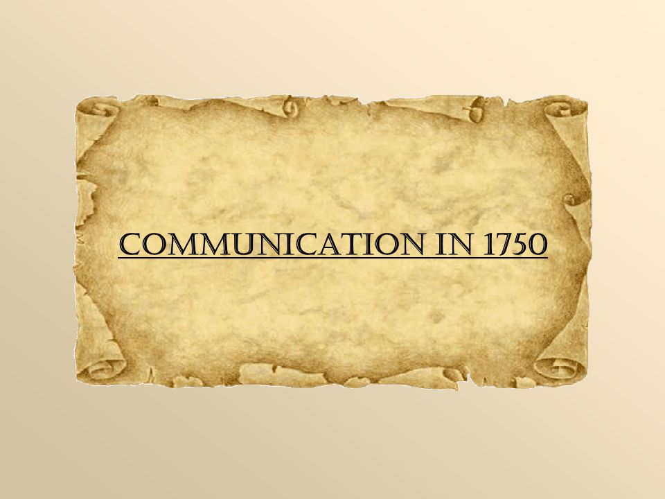Letters were a very important medium of communication in 1750.