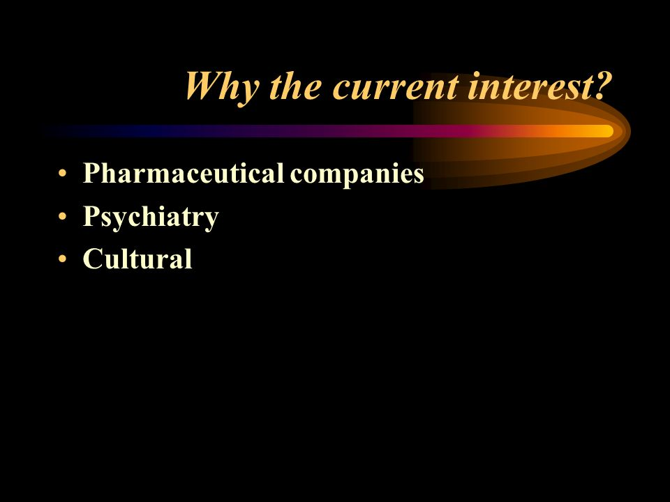 Why the current interest Pharmaceutical companies Psychiatry Cultural