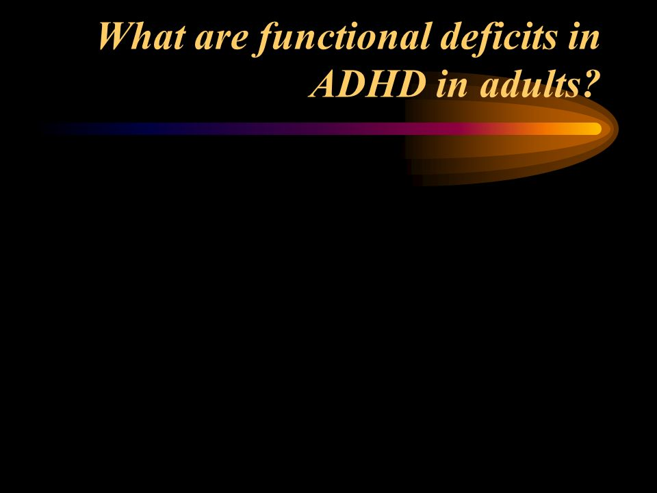 What are functional deficits in ADHD in adults