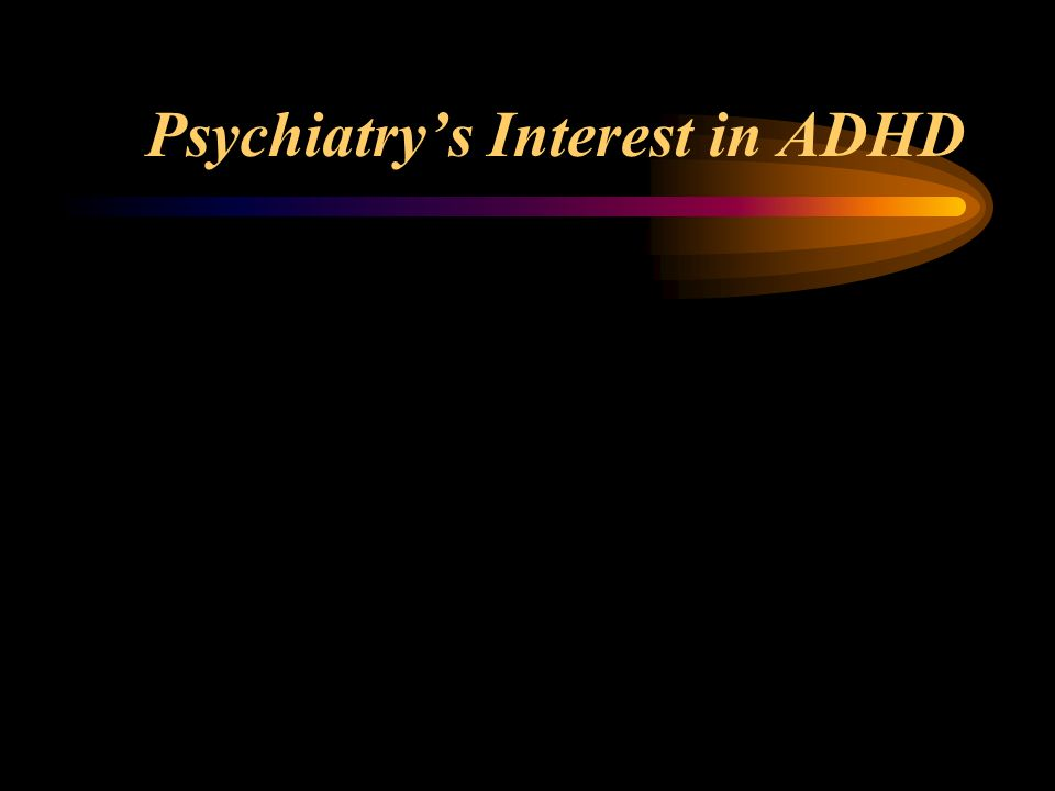 Psychiatrys Interest in ADHD