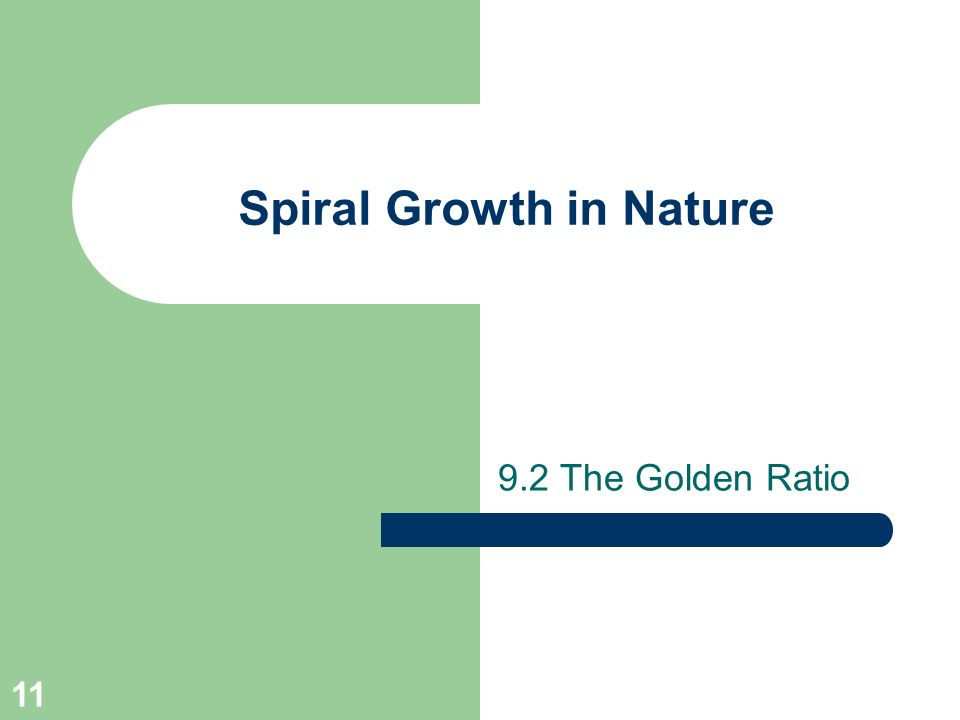 11 Spiral Growth in Nature 9.2 The Golden Ratio