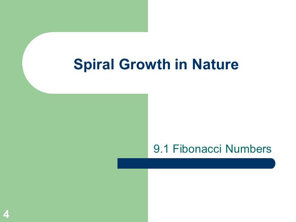 4 Spiral Growth in Nature 9.1 Fibonacci Numbers