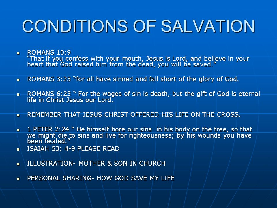 CONDITIONS OF SALVATION ROMANS 10:9 That if you confess with your mouth, Jesus is Lord, and believe in your heart that God raised him from the dead, y