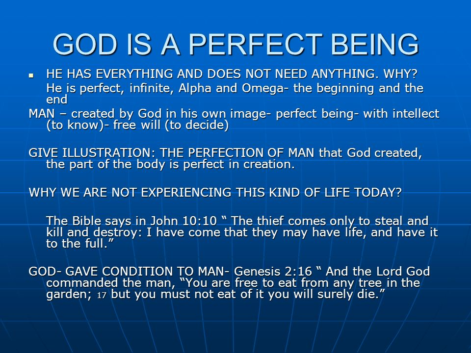 GOD IS A PERFECT BEING HE HAS EVERYTHING AND DOES NOT NEED ANYTHING. WHY? HE HAS EVERYTHING AND DOES NOT NEED ANYTHING. WHY? He is perfect, infinite,