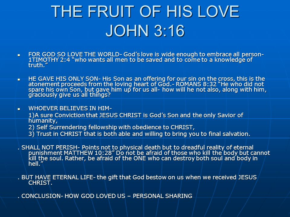 THE FRUIT OF HIS LOVE JOHN 3:16 FOR GOD SO LOVE THE WORLD- Gods love is wide enough to embrace all person- 1TIMOTHY 2:4 who wants all men to be saved