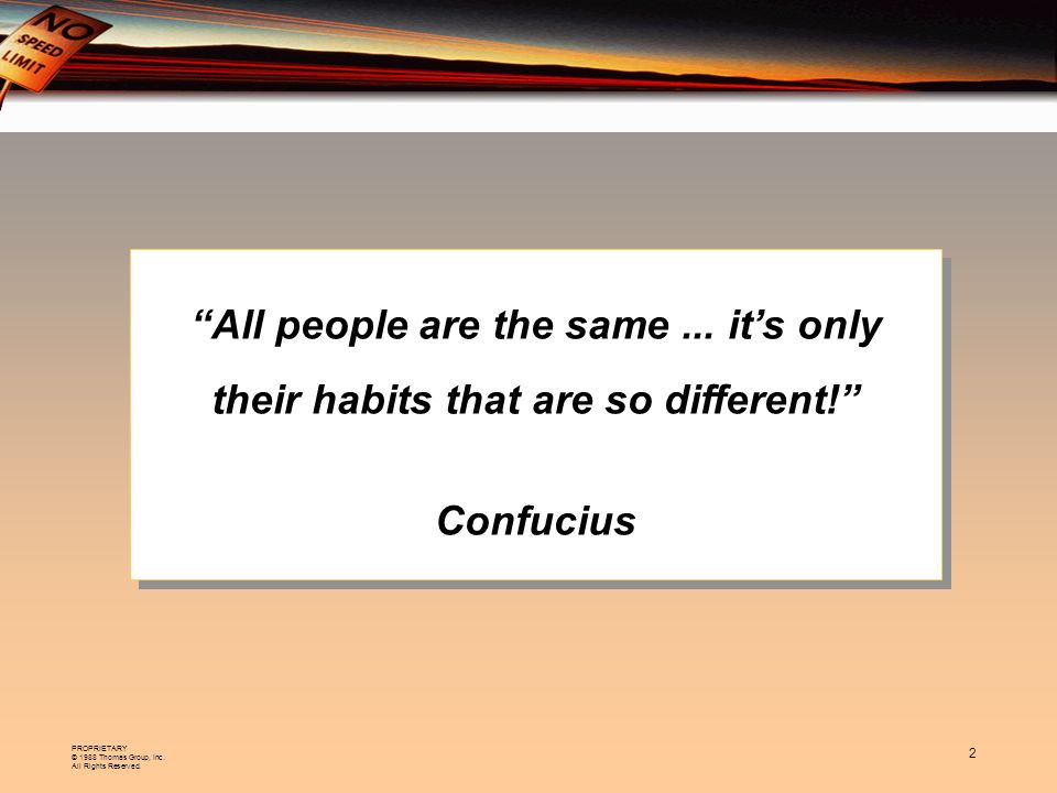 PROPRIETARY © 1988 Thomas Group, Inc. All Rights Reserved. 2 All people are the same... its only their habits that are so different! Confucius All peo