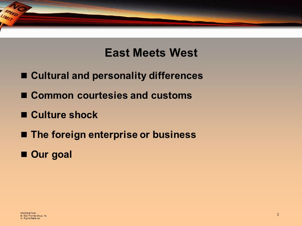 PROPRIETARY © 1988 Thomas Group, Inc. All Rights Reserved. 3 East Meets West Cultural and personality differences Common courtesies and customs Cultur