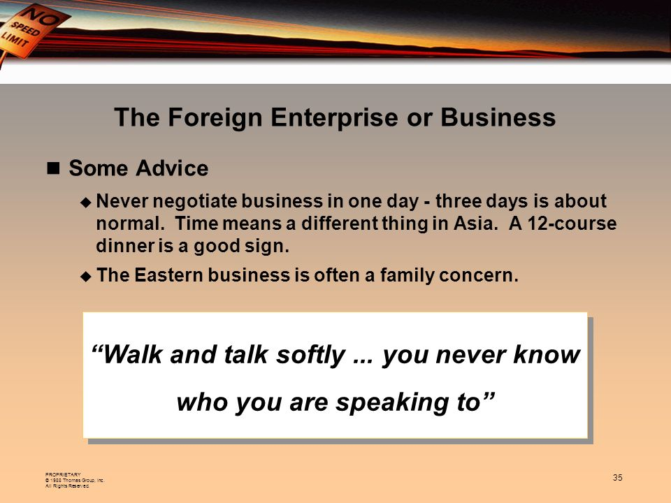 PROPRIETARY © 1988 Thomas Group, Inc. All Rights Reserved. 35 The Foreign Enterprise or Business Walk and talk softly... you never know who you are sp
