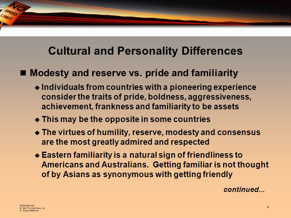 PROPRIETARY © 1988 Thomas Group, Inc. All Rights Reserved. 4 continued... Cultural and Personality Differences Modesty and reserve vs. pride and famil