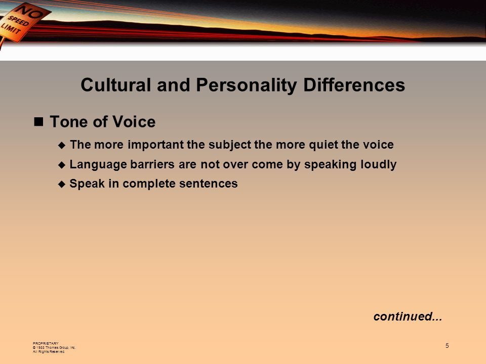 PROPRIETARY © 1988 Thomas Group, Inc. All Rights Reserved. 5 Tone of Voice The more important the subject the more quiet the voice Language barriers a