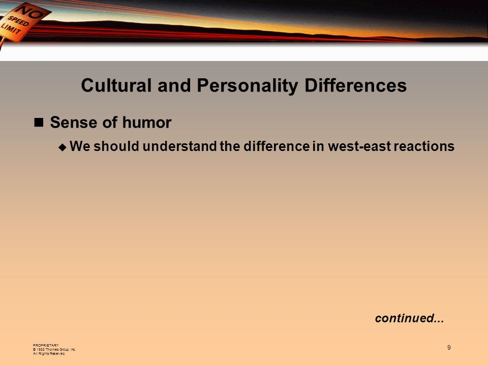 PROPRIETARY © 1988 Thomas Group, Inc. All Rights Reserved. 9 continued... Cultural and Personality Differences Sense of humor We should understand the