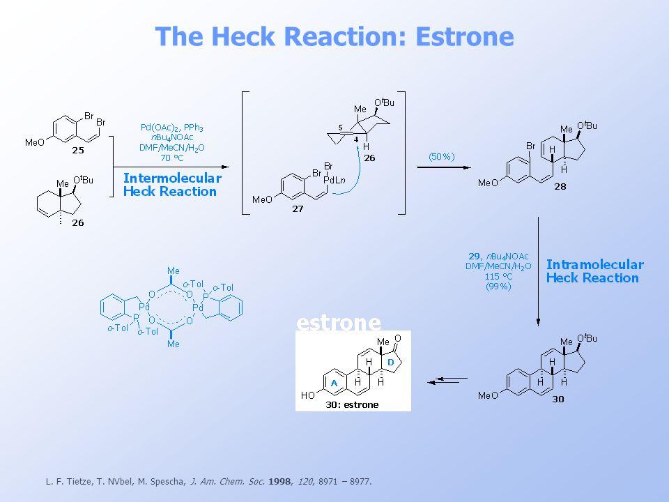 The Heck Reaction: Estrone L. F. Tietze, T. NVbel, M. Spescha, J. Am. Chem. Soc. 1998, 120, 8971 – 8977.