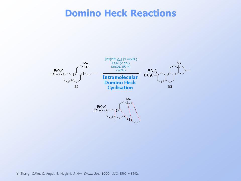 Domino Heck Reactions Y. Zhang, G.Wu, G. Angel, E. Negishi, J. Am. Chem. Soc. 1990, 112, 8590 – 8592.