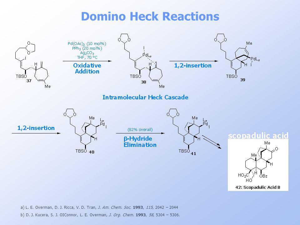 Domino Heck Reactions a) L. E. Overman, D. J. Ricca, V. D. Tran, J. Am. Chem. Soc. 1993, 115, 2042 – 2044 b) D. J. Kucera, S. J. OIConnor, L. E. Overm