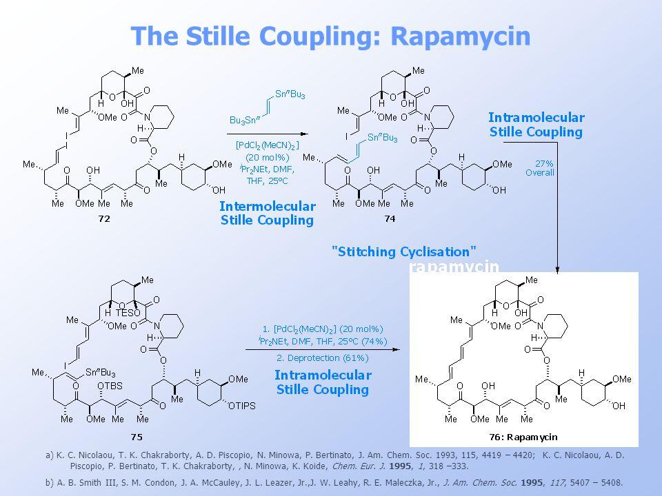 The Stille Coupling: Rapamycin a) K. C. Nicolaou, T. K. Chakraborty, A. D. Piscopio, N. Minowa, P. Bertinato, J. Am. Chem. Soc. 1993, 115, 4419 – 4420